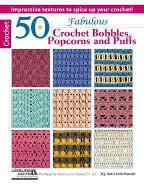 50 Fabulous Crochet Bobbles, Popcorns, and Puffs By Leisure Arts, Inc.