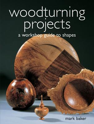 Woodturning Projects By Baker, Mark/ Mortimer, Stuart (FRW)